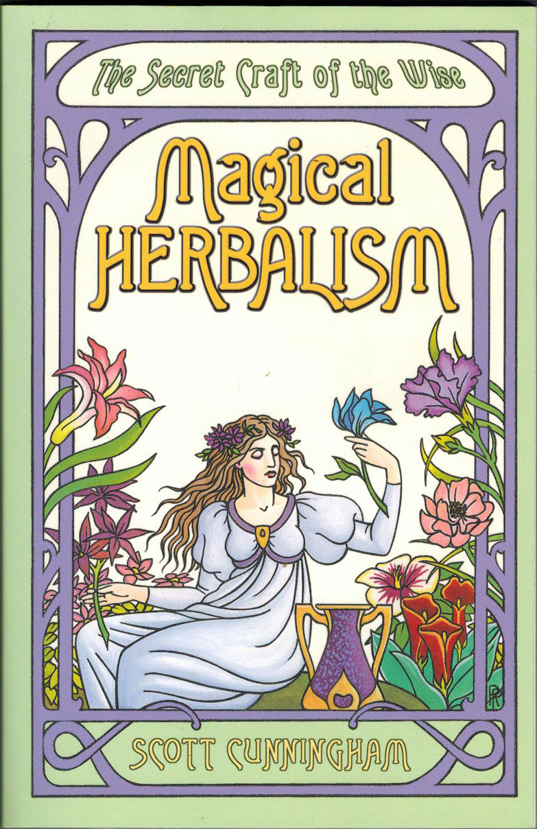 Magical Herbalism : The Secret Craft of the Wise by Scott Cunningham (2013,...